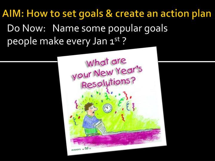 AIM: How to set goals & create an action plan
