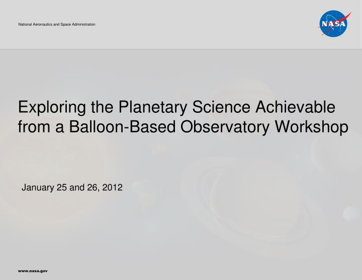 Exploring the planetary science achievable from a balloon based observatory workshop