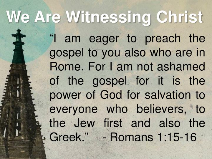 """""""I am eager to preach the gospel to you also who are in Rome. For I am not ashamed of the gospel for it is the power of God for salvation to everyone who believers, to the Jew first and also the Greek.""""- Romans 1:15-16"""