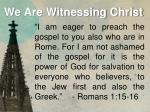 we are witnessing christ1