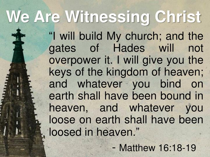 """""""I will build My church; and the gates of Hades will not overpower it. I will give you the keys of the kingdom of heaven; and whatever you bind on earth shall have been bound in heaven, and whatever you loose on earth shall have been loosed in heaven."""""""