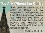 we are witnessing christ2