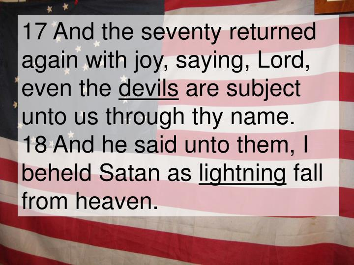 17 And the seventy returned again with joy, saying, Lord, even the
