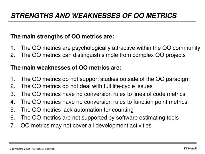 The main strengths of OO metrics are: