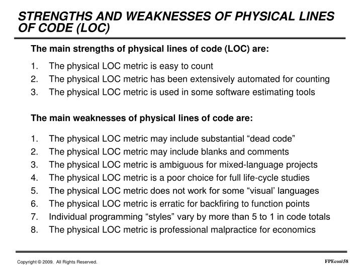 The main strengths of physical lines of code (LOC) are: