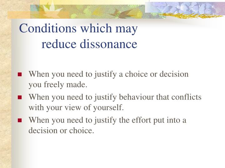 Conditions which may reduce dissonance