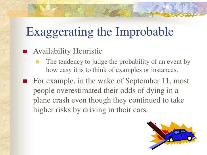 Exaggerating the Improbable