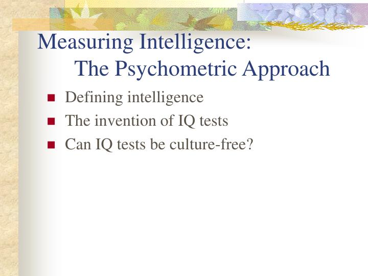 Measuring Intelligence: The Psychometric Approach