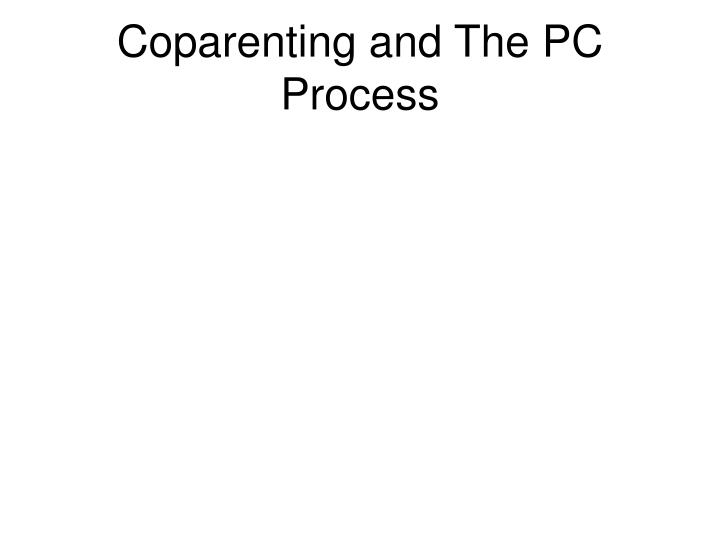 Coparenting and The PC Process
