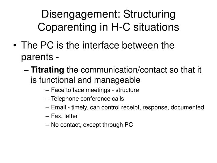 Disengagement: Structuring Coparenting in H-C situations