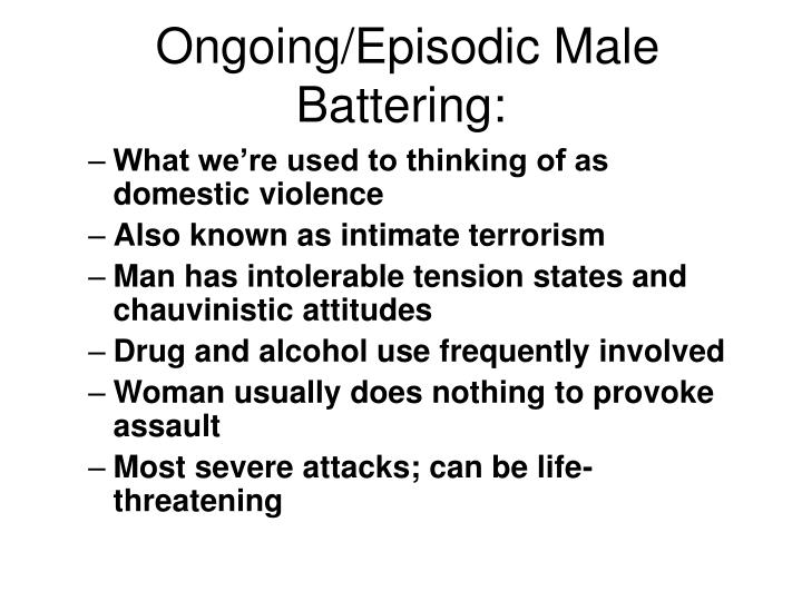 Ongoing/Episodic Male Battering: