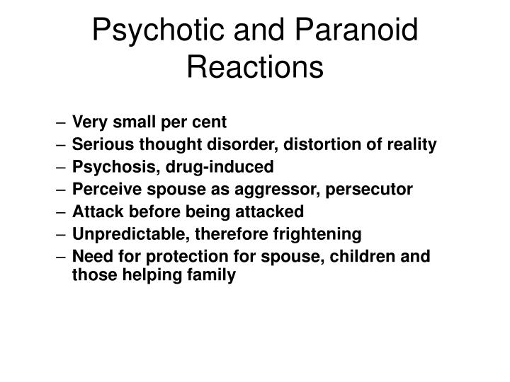 Psychotic and Paranoid Reactions