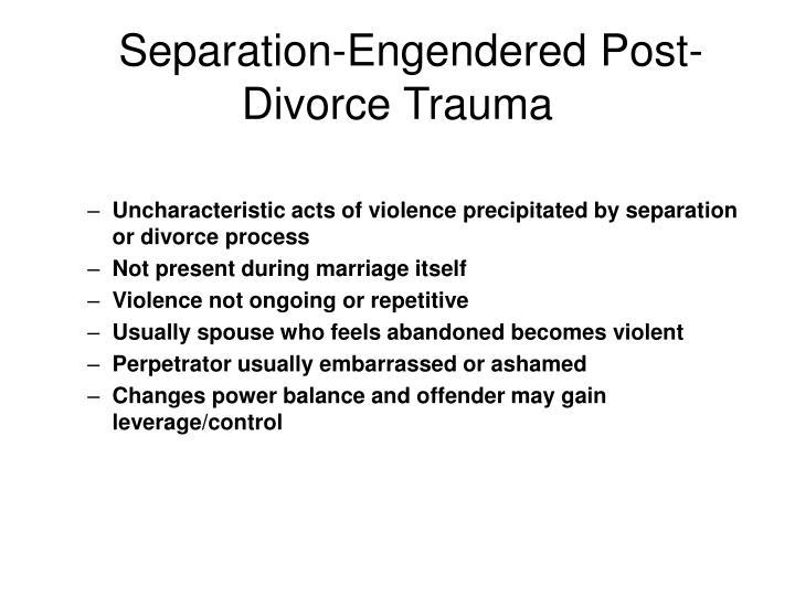 Separation-Engendered Post-Divorce Trauma