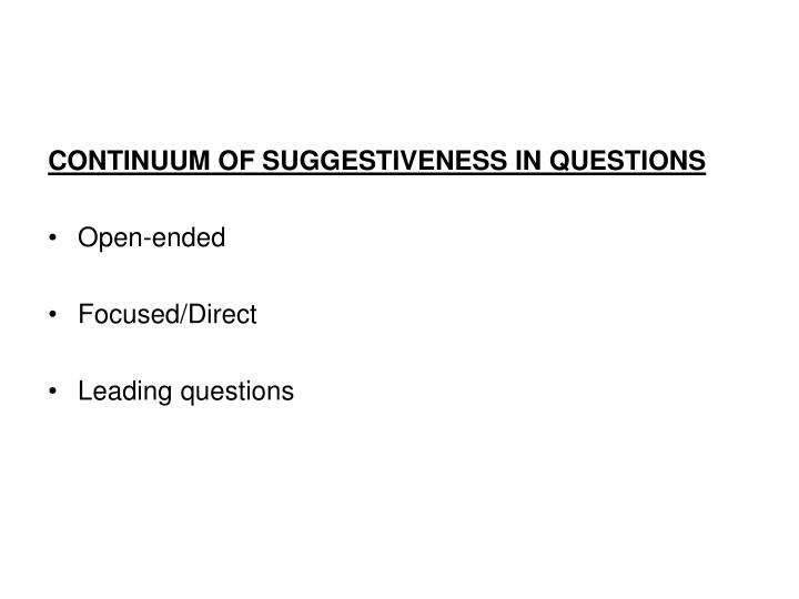 CONTINUUM OF SUGGESTIVENESS IN QUESTIONS