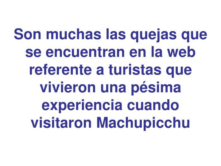 Son muchas las quejas que se encuentran en la web referente a turistas que vivieron una pésima experiencia cuando visitaron Machupicchu