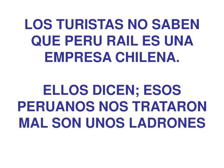 LOS TURISTAS NO SABEN QUE PERU RAIL ES UNA EMPRESA CHILENA.
