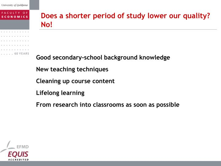 Does a shorter period of study lower our quality? No!