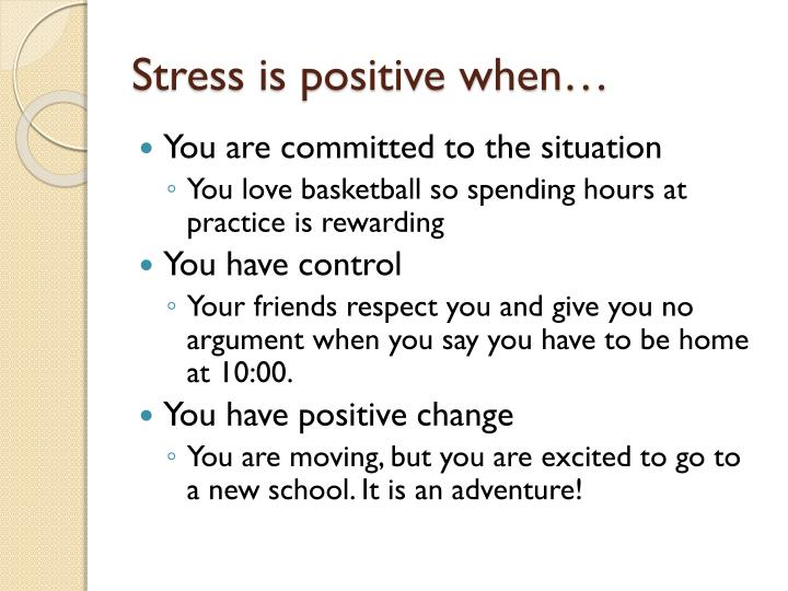 Stress is positive when…