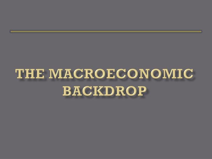 The macroeconomic backdrop