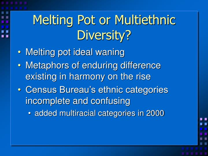 Melting Pot or Multiethnic Diversity?