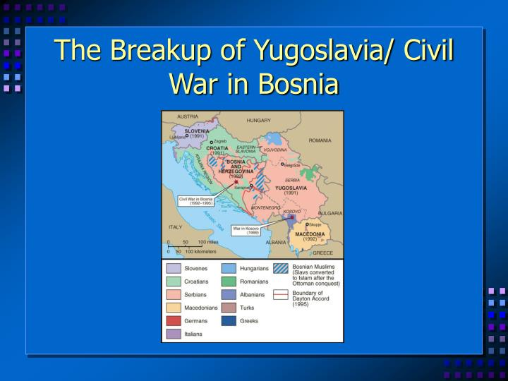 The Breakup of Yugoslavia/ Civil War in Bosnia