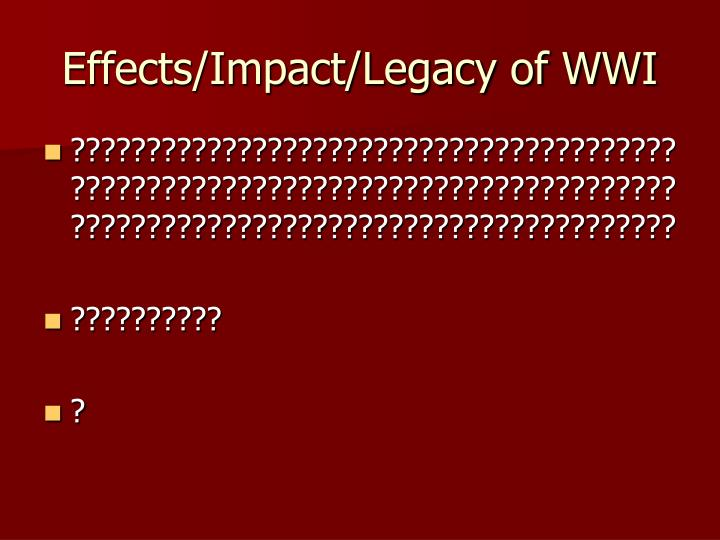 Effects/Impact/Legacy of WWI