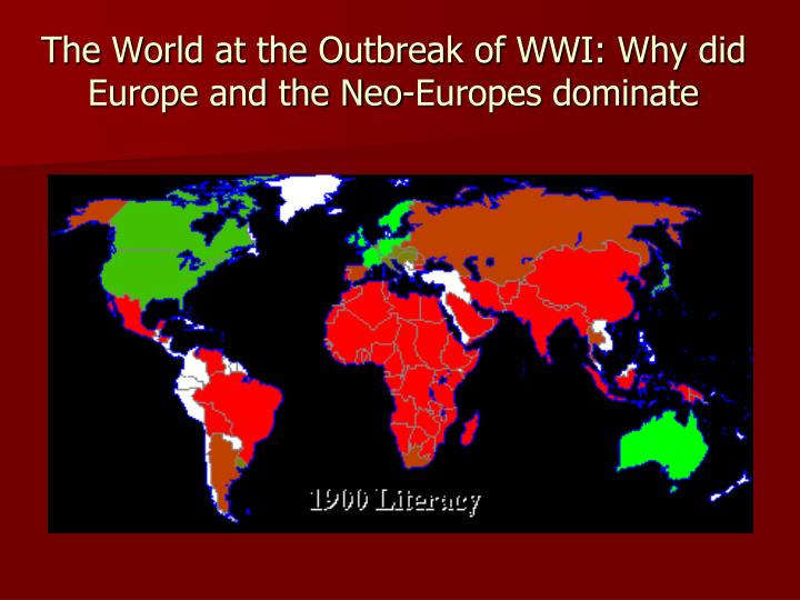The world at the outbreak of wwi why did europe and the neo europes dominate
