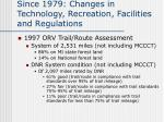 since 1979 changes in technology recreation facilities and regulations3
