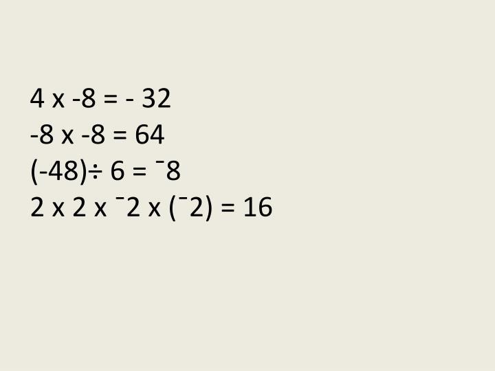4 x -8 = - 32