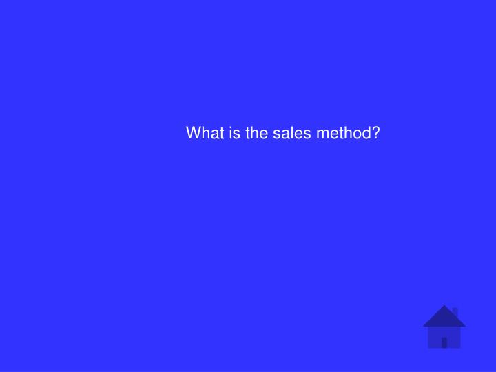 What is the sales method?
