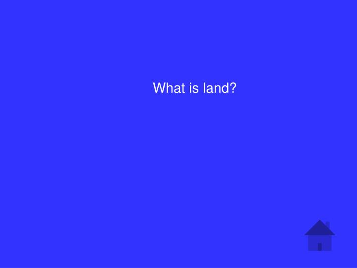 What is land?