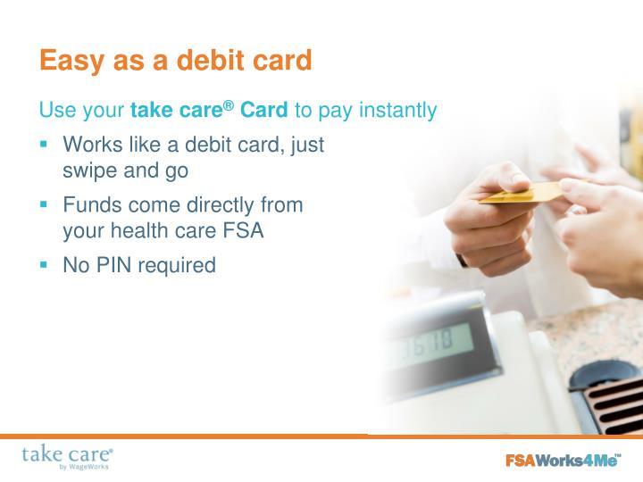 Easy as a debit card