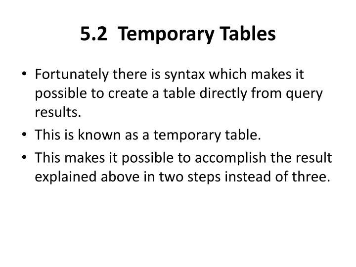 5.2  Temporary Tables