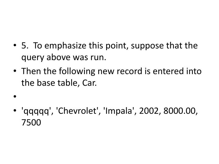 5.  To emphasize this point, suppose that the query above was run.