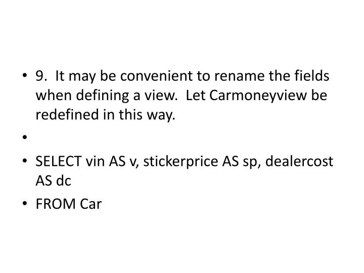 9.  It may be convenient to rename the fields when defining a view.  Let
