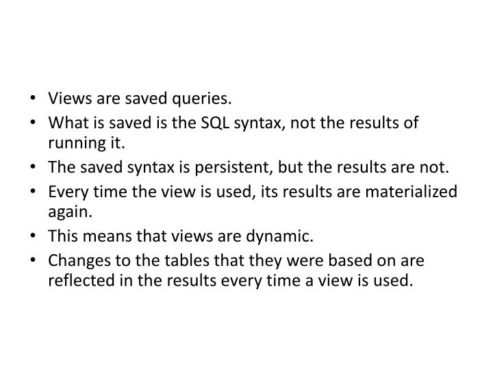 Views are saved queries.