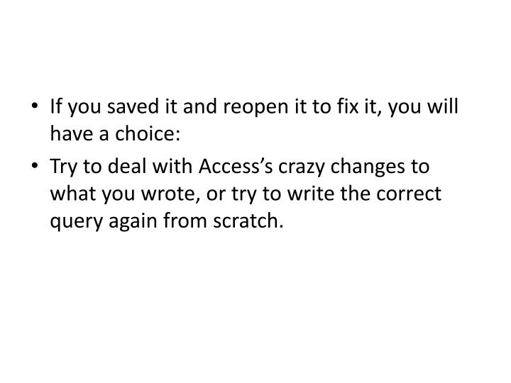 If you saved it and reopen it to fix it, you will have a choice:
