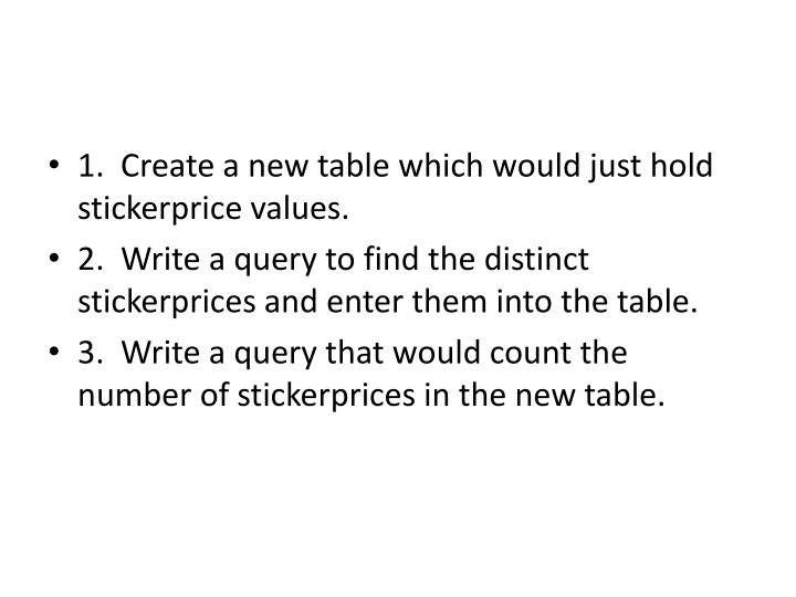 1.  Create a new table which would just hold