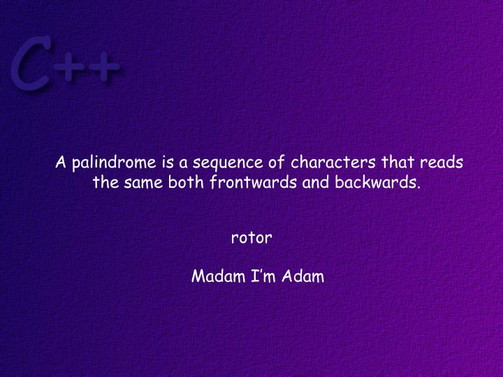 A palindrome is a sequence of characters that reads