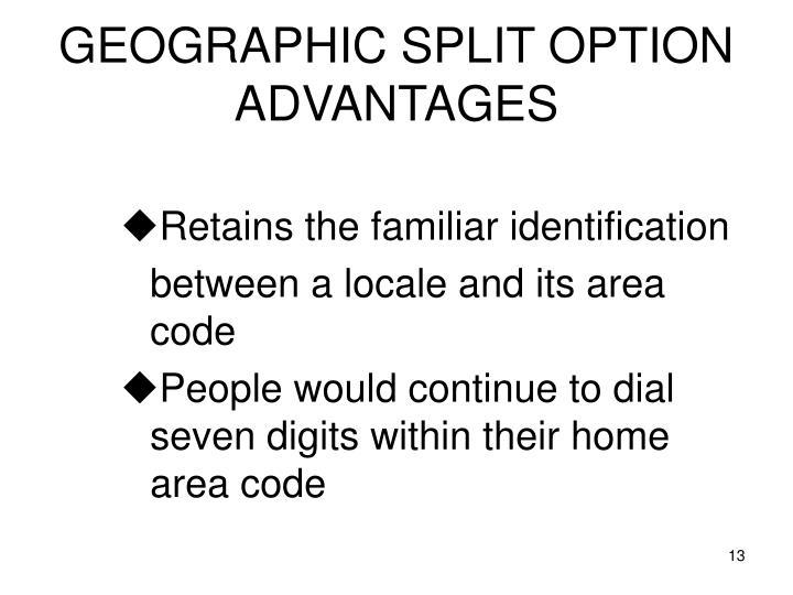 GEOGRAPHIC SPLIT OPTION ADVANTAGES