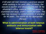 what is administration of both tetanus antitoxin and immunization with tetanus toxoid
