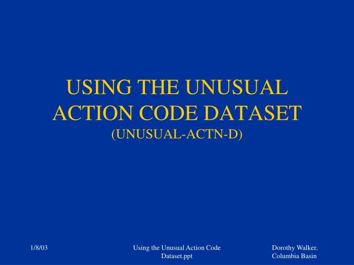 Using the unusual action code dataset unusual actn d
