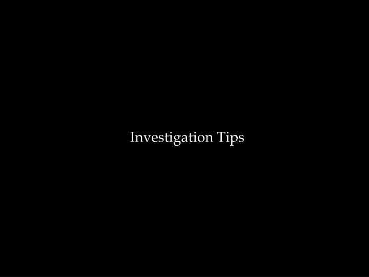 Investigation Tips