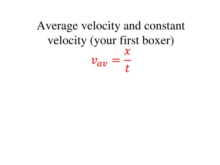 Average velocity and constant velocity (your first boxer)