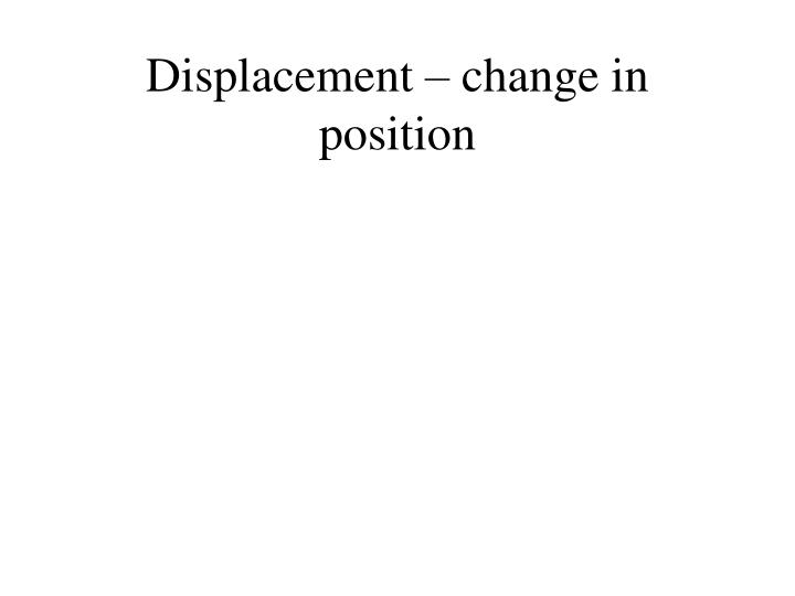 Displacement change in position