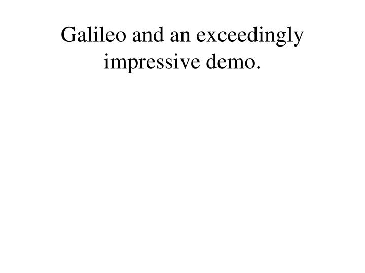 Galileo and an exceedingly impressive demo.