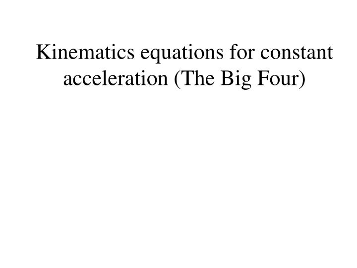 Kinematics equations for constant acceleration (The Big Four)