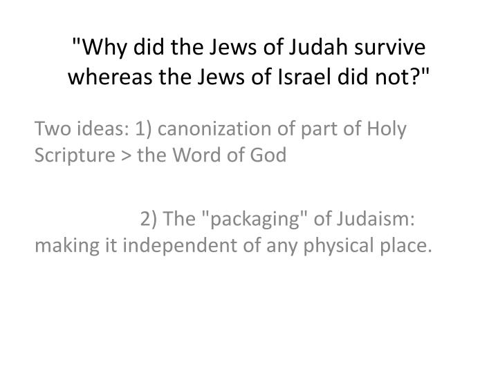 Why did the jews of judah survive whereas the jews of israel did not