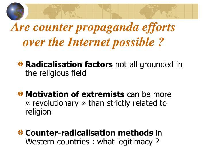 Are counter propaganda efforts over the Internet possible ?