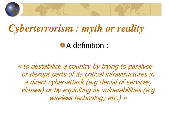Cyberterrorism : myth or reality